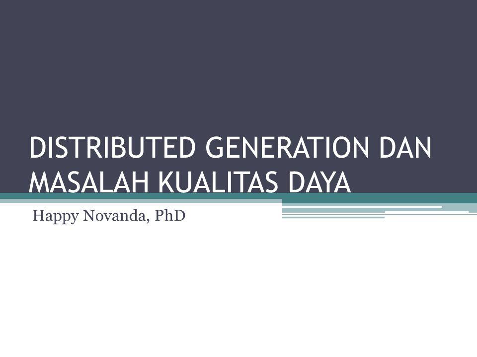 Distributed Generation [1] Distributed Generation: pembangkitan listrik dalam skala kecil.