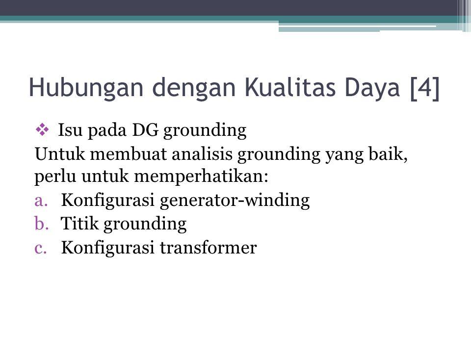 Hubungan dengan Kualitas Daya [4]  Isu pada DG grounding Untuk membuat analisis grounding yang baik, perlu untuk memperhatikan: a.Konfigurasi generat