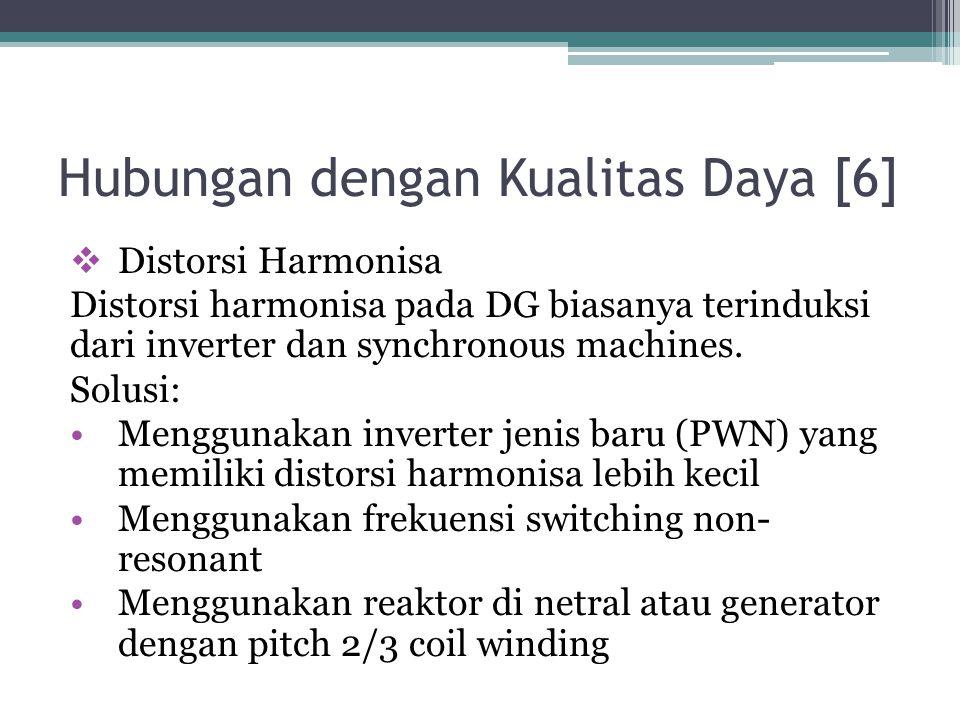 Hubungan dengan Kualitas Daya [6]  Distorsi Harmonisa Distorsi harmonisa pada DG biasanya terinduksi dari inverter dan synchronous machines. Solusi: