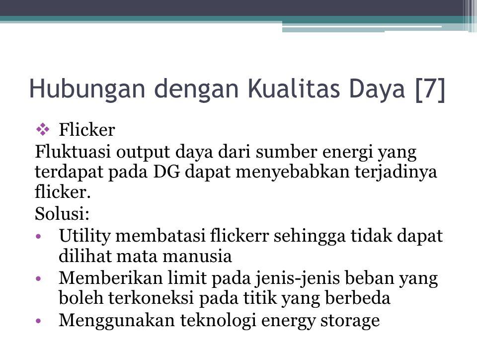 Hubungan dengan Kualitas Daya [7]  Flicker Fluktuasi output daya dari sumber energi yang terdapat pada DG dapat menyebabkan terjadinya flicker. Solus
