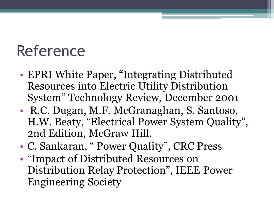 Reference EPRI White Paper, Integrating Distributed Resources into Electric Utility Distribution System Technology Review, December 2001 R.C.