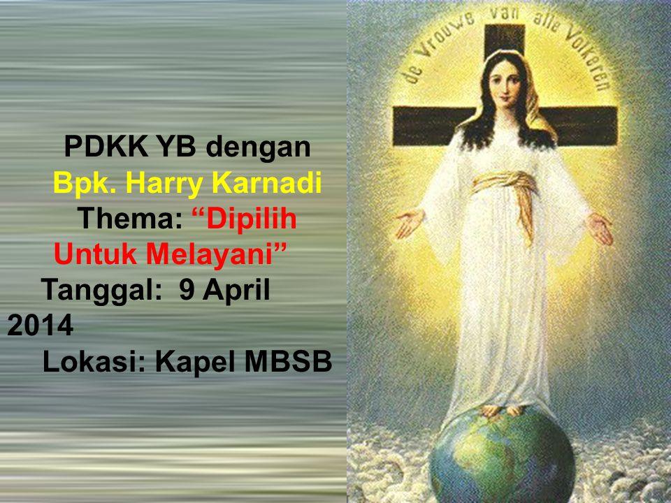 "PDKK YB dengan Bpk. Harry Karnadi Thema: ""Dipilih Untuk Melayani"" Tanggal: 9 April 2014 Lokasi: Kapel MBSB"