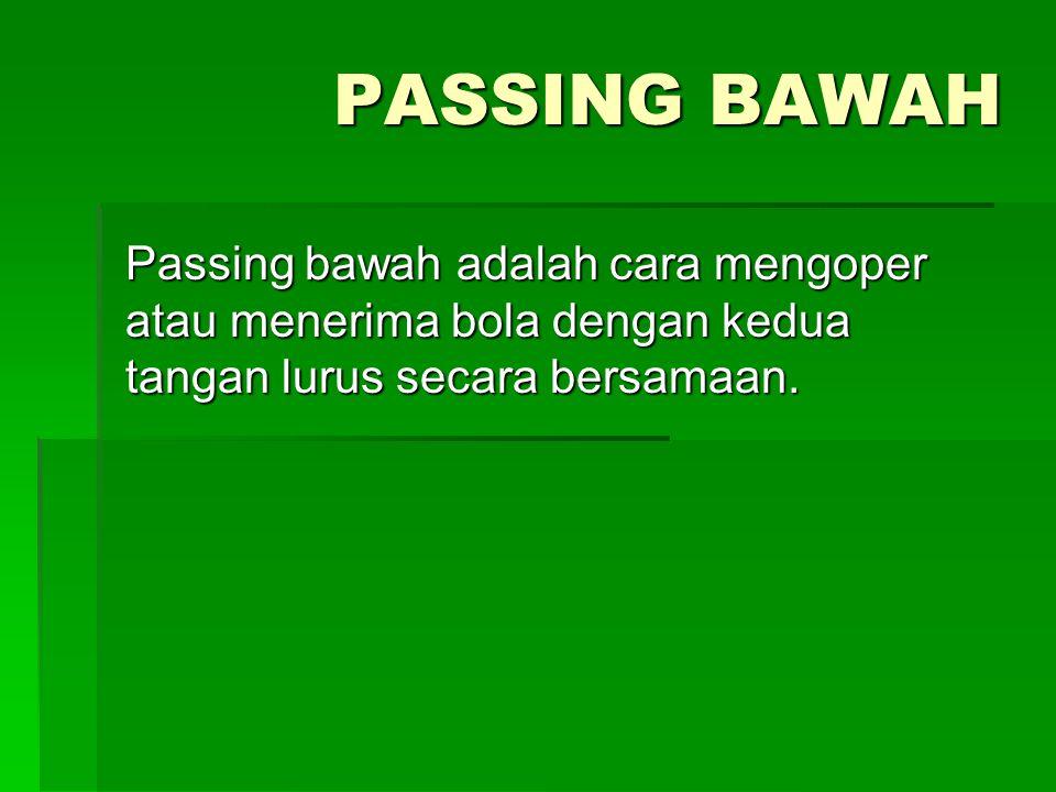 PASSING BAWAH Passing bawah adalah cara mengoper atau menerima bola dengan kedua tangan lurus secara bersamaan.