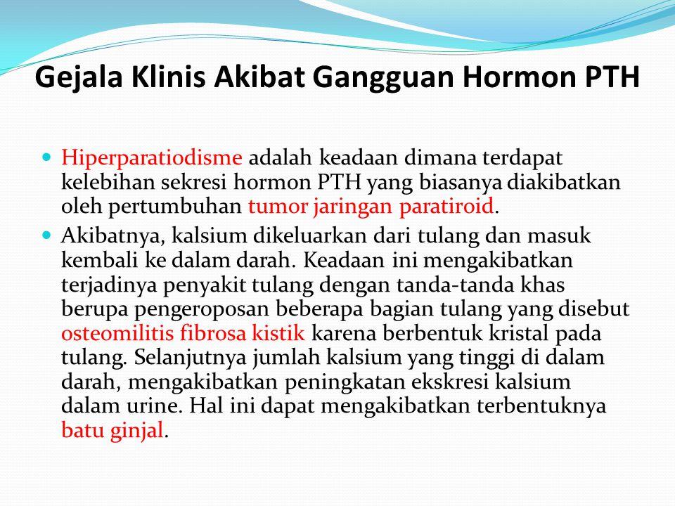 Gejala Klinis Akibat Gangguan Hormon PTH Hiperparatiodisme adalah keadaan dimana terdapat kelebihan sekresi hormon PTH yang biasanya diakibatkan oleh