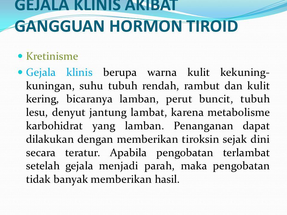GEJALA KLINIS AKIBAT GANGGUAN HORMON TIROID Kretinisme Gejala klinis berupa warna kulit kekuning- kuningan, suhu tubuh rendah, rambut dan kulit kering