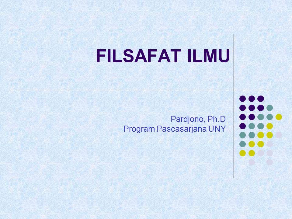 FILSAFAT ILMU Pardjono, Ph.D Program Pascasarjana UNY