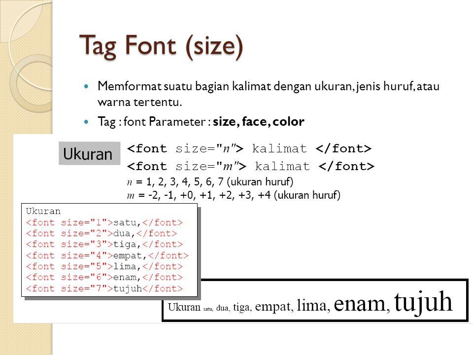Tag Font (size) Memformat suatu bagian kalimat dengan ukuran, jenis huruf, atau warna tertentu. Tag : font Parameter : size, face, color