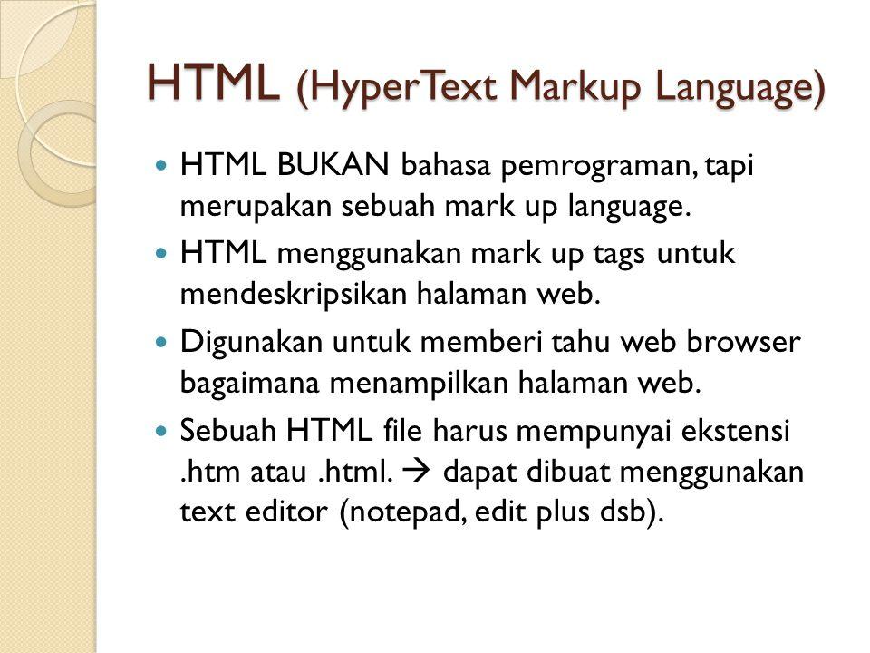 HTML (HyperText Markup Language) HTML BUKAN bahasa pemrograman, tapi merupakan sebuah mark up language. HTML menggunakan mark up tags untuk mendeskrip
