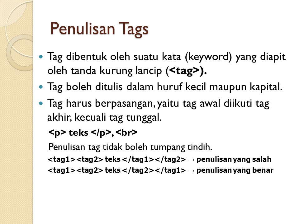 Penulisan Tags Tag dibentuk oleh suatu kata (keyword) yang diapit oleh tanda kurung lancip ( ). Tag boleh ditulis dalam huruf kecil maupun kapital. Ta