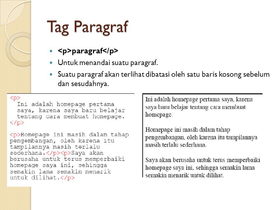 Tag Paragraf paragraf Untuk menandai suatu paragraf. Suatu paragraf akan terlihat dibatasi oleh satu baris kosong sebelum dan sesudahnya.