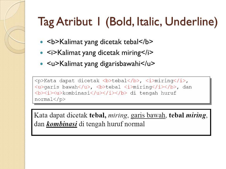 Tag Atribut 2 (Superscript, Subscript) bagian yang dicetak tinggi bagian yang dicetak rendah Untuk menandai bagian karakter agar dicetak tinggi atau rendah, biasanya untuk rumus matematika atau kimia.