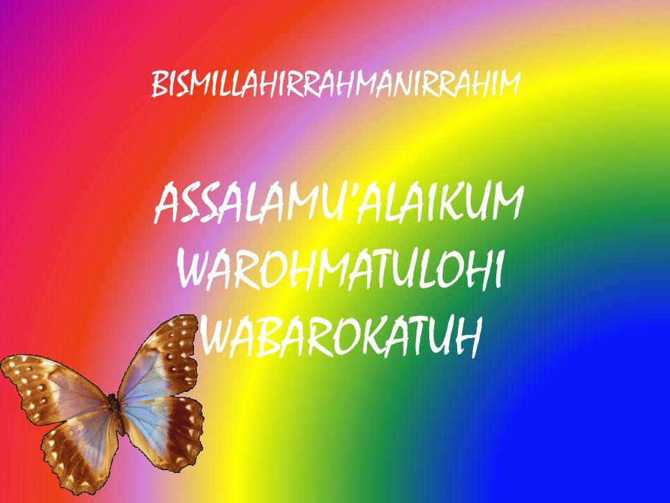 BISMILLAHIRRAHMANIRRAHIM ASSALAMU'ALAIKUM WAROHMATULOHI WABAROKATUH