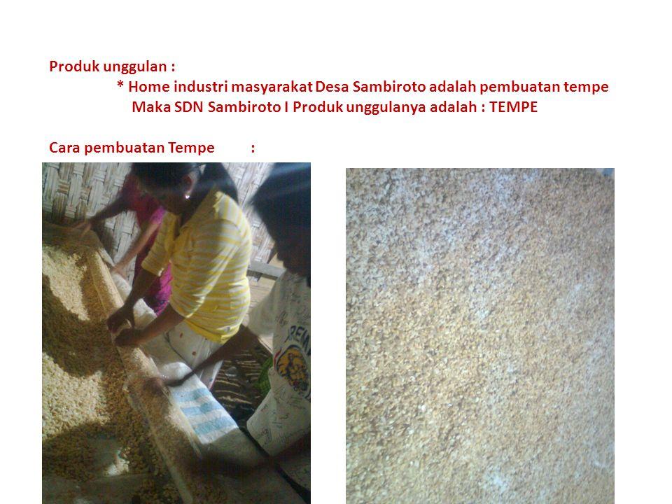 Produk unggulan : * Home industri masyarakat Desa Sambiroto adalah pembuatan tempe Maka SDN Sambiroto I Produk unggulanya adalah : TEMPE Cara pembuata