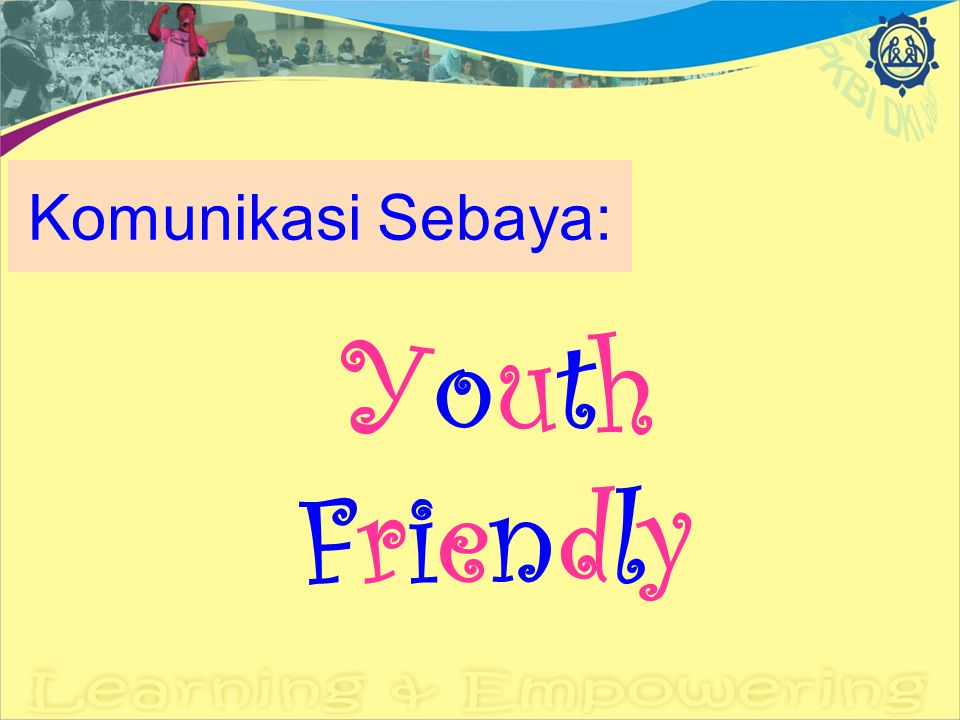 Komunikasi Sebaya: YouthFriendlyYouthFriendly