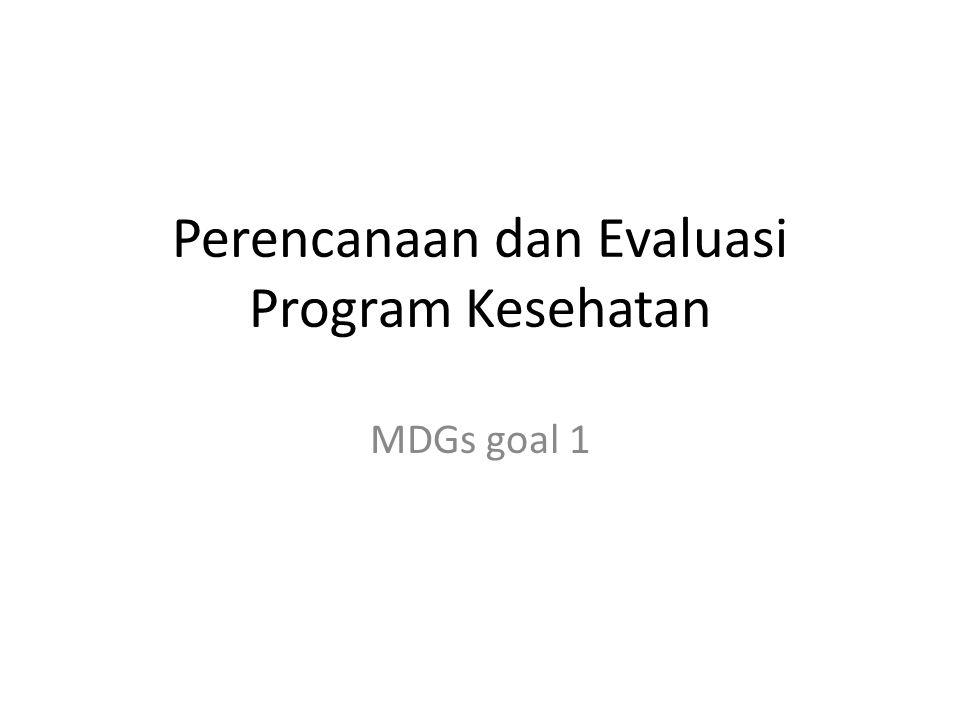 Perencanaan dan Evaluasi Program Kesehatan MDGs goal 1