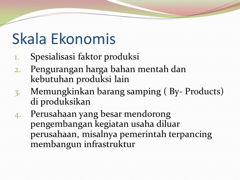 Skala Ekonomis 1.Spesialisasi faktor produksi 2.