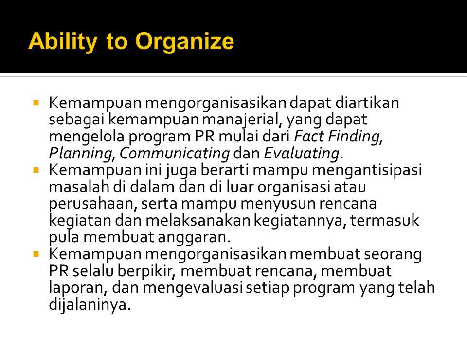  Kemampuan mengorganisasikan dapat diartikan sebagai kemampuan manajerial, yang dapat mengelola program PR mulai dari Fact Finding, Planning, Communi