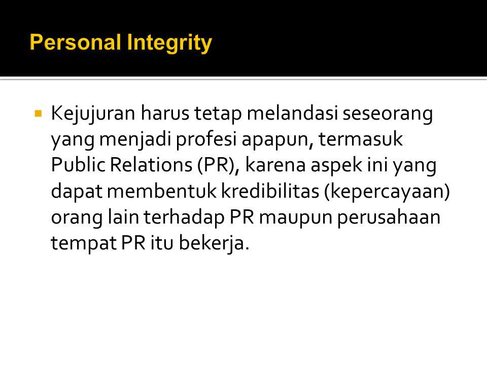  Kejujuran harus tetap melandasi seseorang yang menjadi profesi apapun, termasuk Public Relations (PR), karena aspek ini yang dapat membentuk kredibi