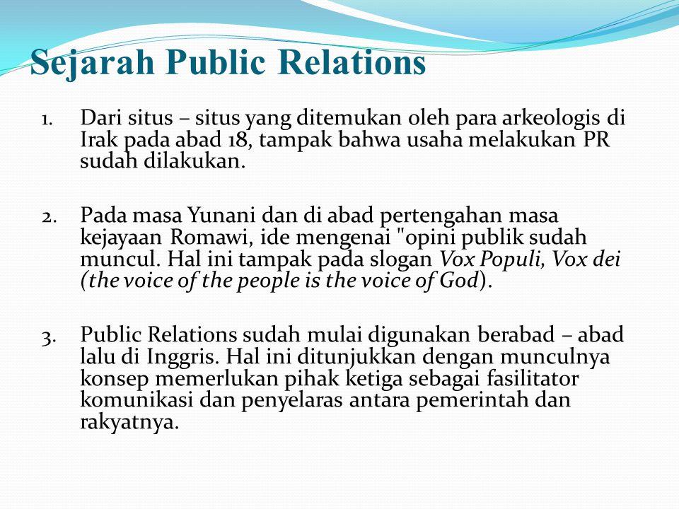 Sejarah Public Relations 1. Dari situs – situs yang ditemukan oleh para arkeologis di Irak pada abad 18, tampak bahwa usaha melakukan PR sudah dilakuk