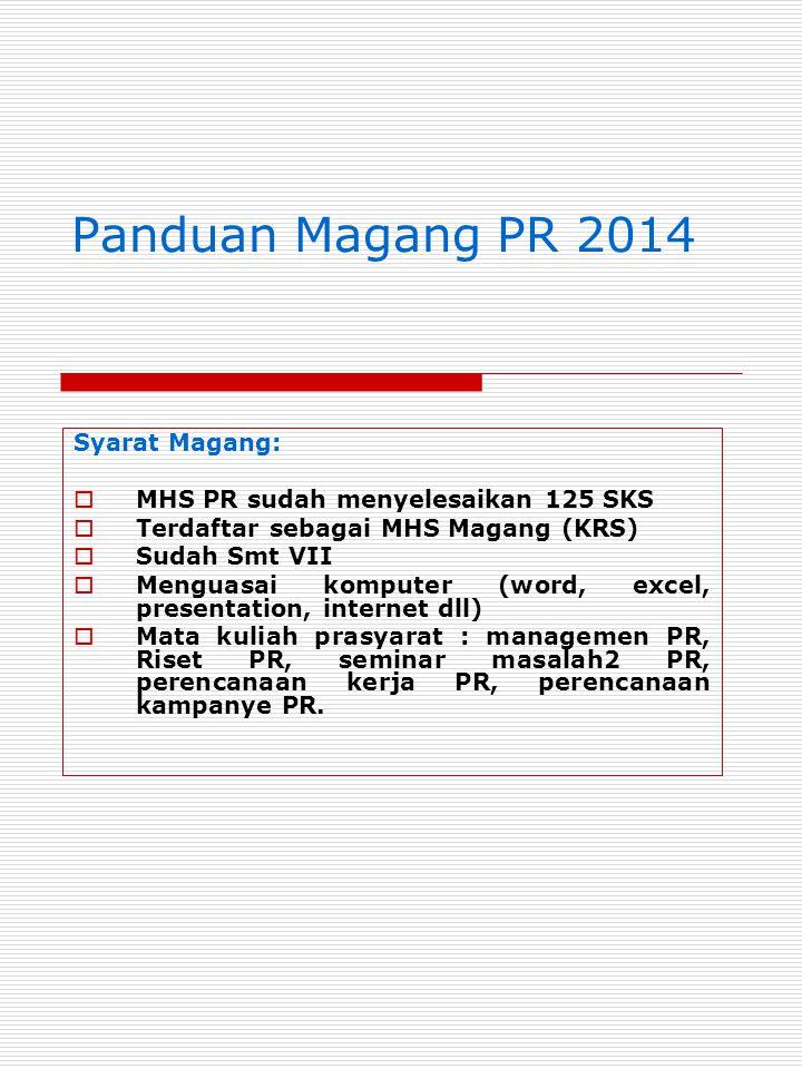 Panduan Magang PR 2014 Syarat Magang:  MHS PR sudah menyelesaikan 125 SKS  Terdaftar sebagai MHS Magang (KRS)  Sudah Smt VII  Menguasai komputer (