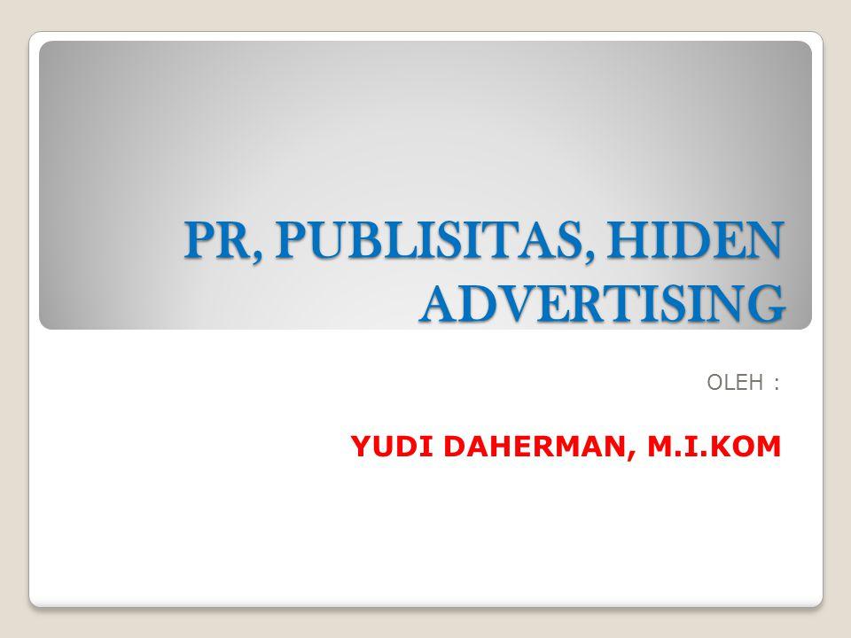 PR, PUBLISITAS, HIDEN ADVERTISING OLEH : YUDI DAHERMAN, M.I.KOM
