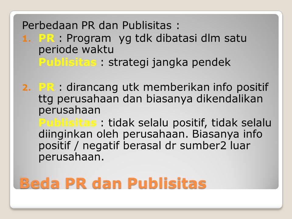 Beda PR dan Publisitas Perbedaan PR dan Publisitas : 1. PR : Program yg tdk dibatasi dlm satu periode waktu Publisitas : strategi jangka pendek 2. PR