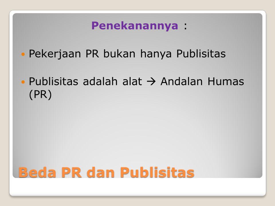 Beda PR dan Publisitas Penekanannya : Pekerjaan PR bukan hanya Publisitas Publisitas adalah alat  Andalan Humas (PR)