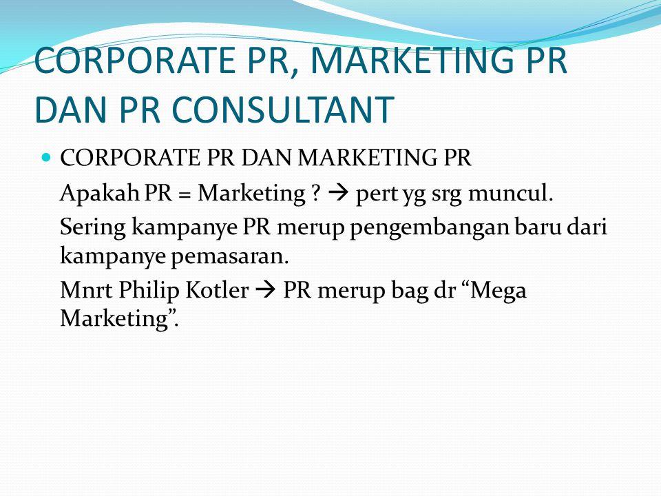 CORPORATE PR, MARKETING PR DAN PR CONSULTANT CORPORATE PR DAN MARKETING PR Apakah PR = Marketing ?  pert yg srg muncul. Sering kampanye PR merup peng