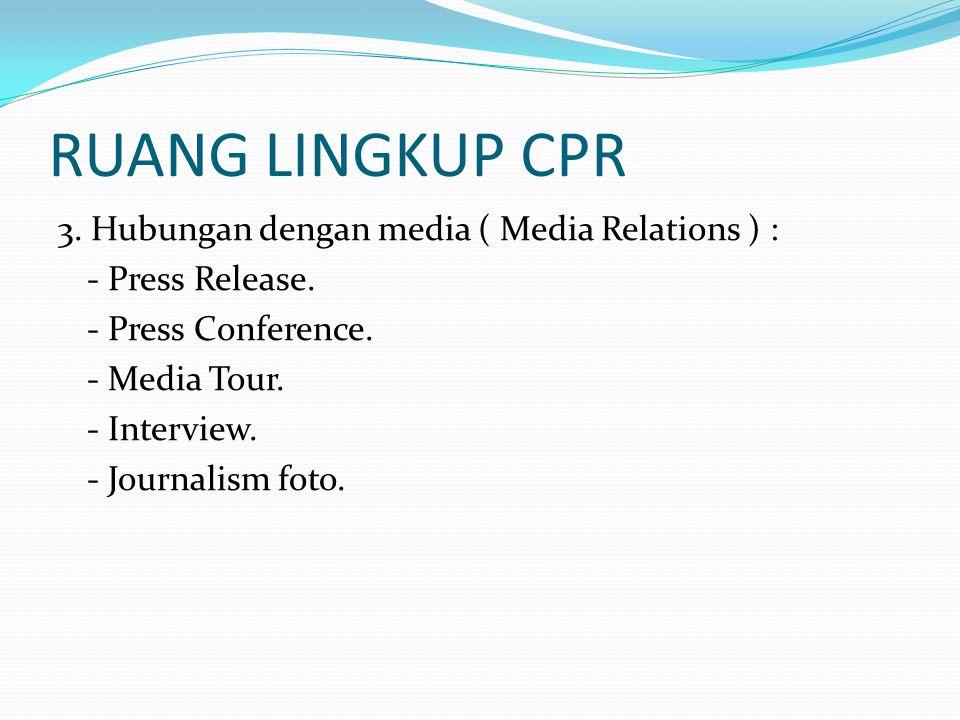 RUANG LINGKUP CPR 3. Hubungan dengan media ( Media Relations ) : - Press Release. - Press Conference. - Media Tour. - Interview. - Journalism foto.