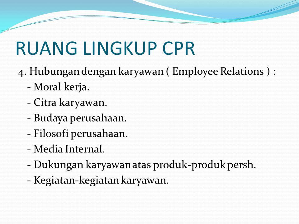 RUANG LINGKUP CPR 4. Hubungan dengan karyawan ( Employee Relations ) : - Moral kerja. - Citra karyawan. - Budaya perusahaan. - Filosofi perusahaan. -
