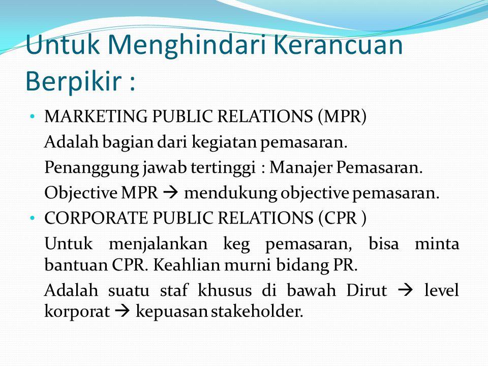 Untuk Menghindari Kerancuan Berpikir : MARKETING PUBLIC RELATIONS (MPR) Adalah bagian dari kegiatan pemasaran. Penanggung jawab tertinggi : Manajer Pe