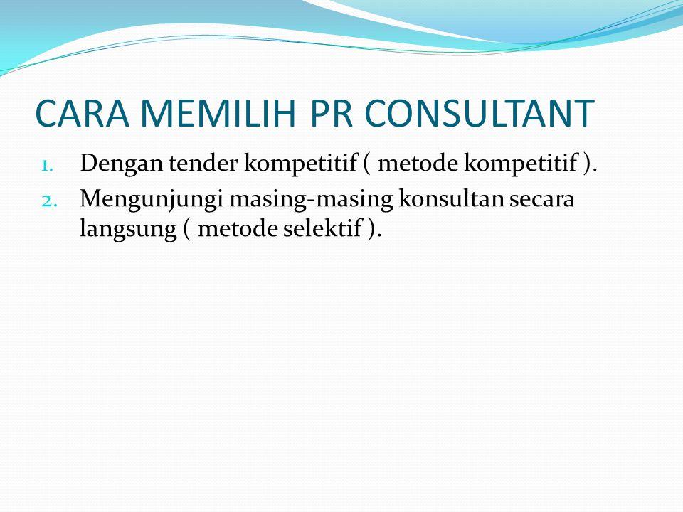 CARA MEMILIH PR CONSULTANT 1. Dengan tender kompetitif ( metode kompetitif ). 2. Mengunjungi masing-masing konsultan secara langsung ( metode selektif