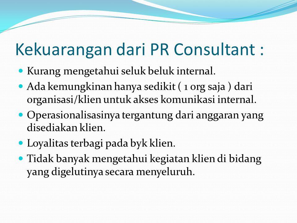 Kekuarangan dari PR Consultant : Kurang mengetahui seluk beluk internal. Ada kemungkinan hanya sedikit ( 1 org saja ) dari organisasi/klien untuk akse