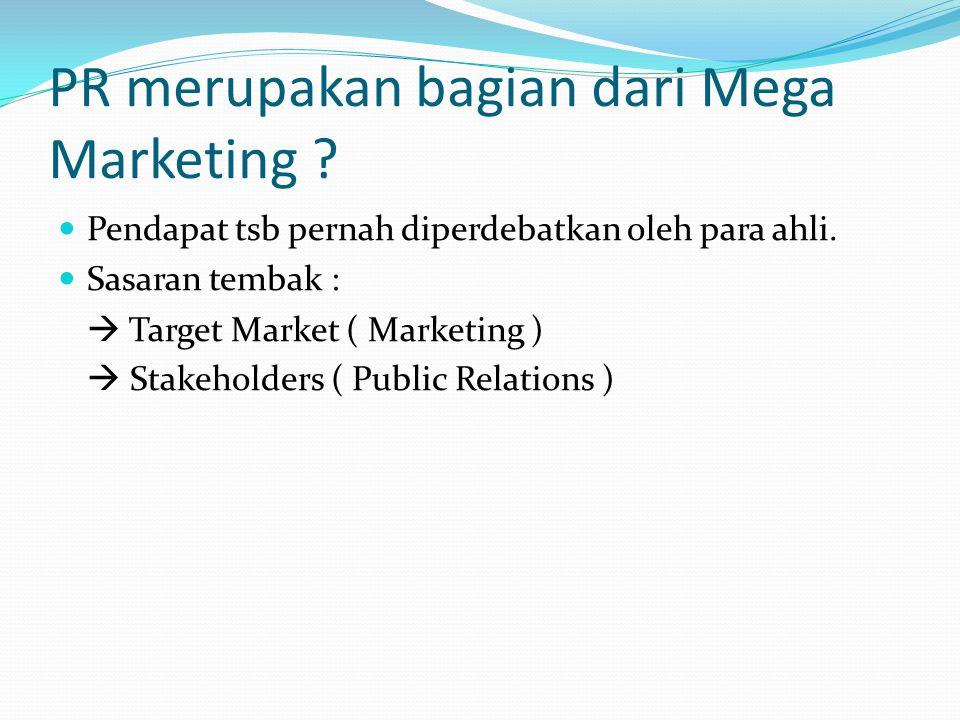 PR merupakan bagian dari Mega Marketing .Pendapat tsb pernah diperdebatkan oleh para ahli.
