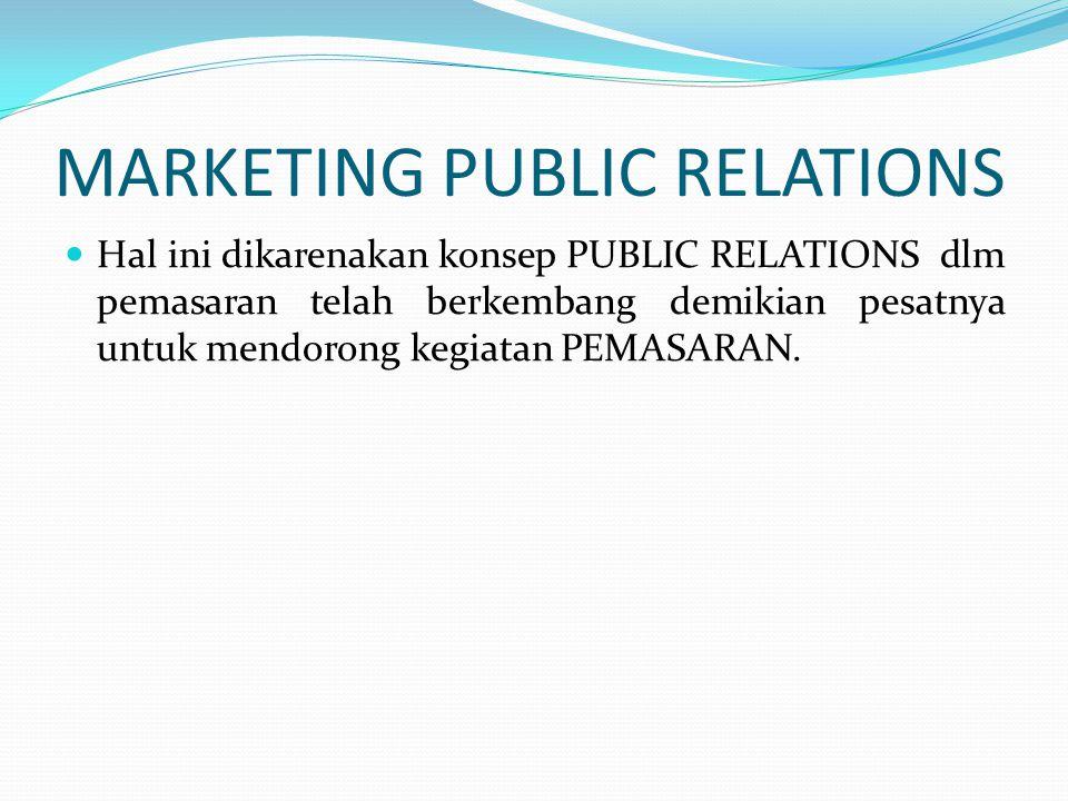 MARKETING PUBLIC RELATIONS Hal ini dikarenakan konsep PUBLIC RELATIONS dlm pemasaran telah berkembang demikian pesatnya untuk mendorong kegiatan PEMAS