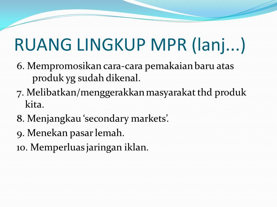 RUANG LINGKUP MPR (lanj...) 6. Mempromosikan cara-cara pemakaian baru atas produk yg sudah dikenal. 7. Melibatkan/menggerakkan masyarakat thd produk k