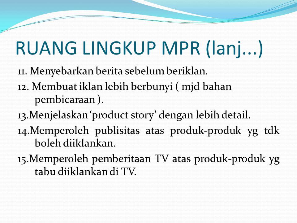 RUANG LINGKUP MPR (lanj...) 11. Menyebarkan berita sebelum beriklan. 12. Membuat iklan lebih berbunyi ( mjd bahan pembicaraan ). 13.Menjelaskan 'produ
