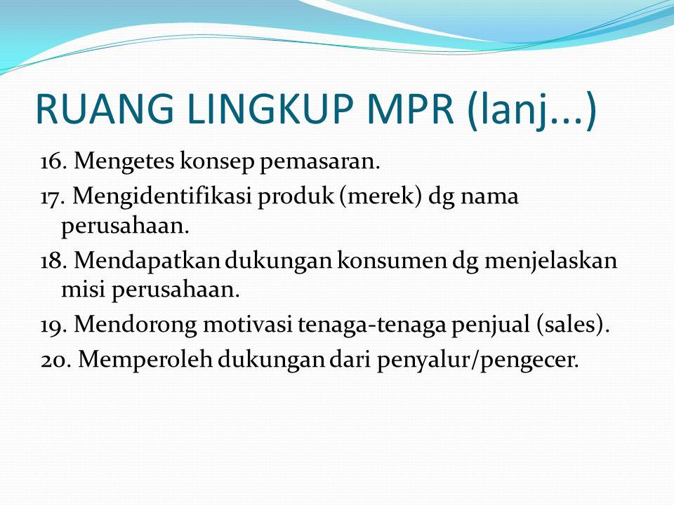RUANG LINGKUP MPR (lanj...) 16. Mengetes konsep pemasaran. 17. Mengidentifikasi produk (merek) dg nama perusahaan. 18. Mendapatkan dukungan konsumen d