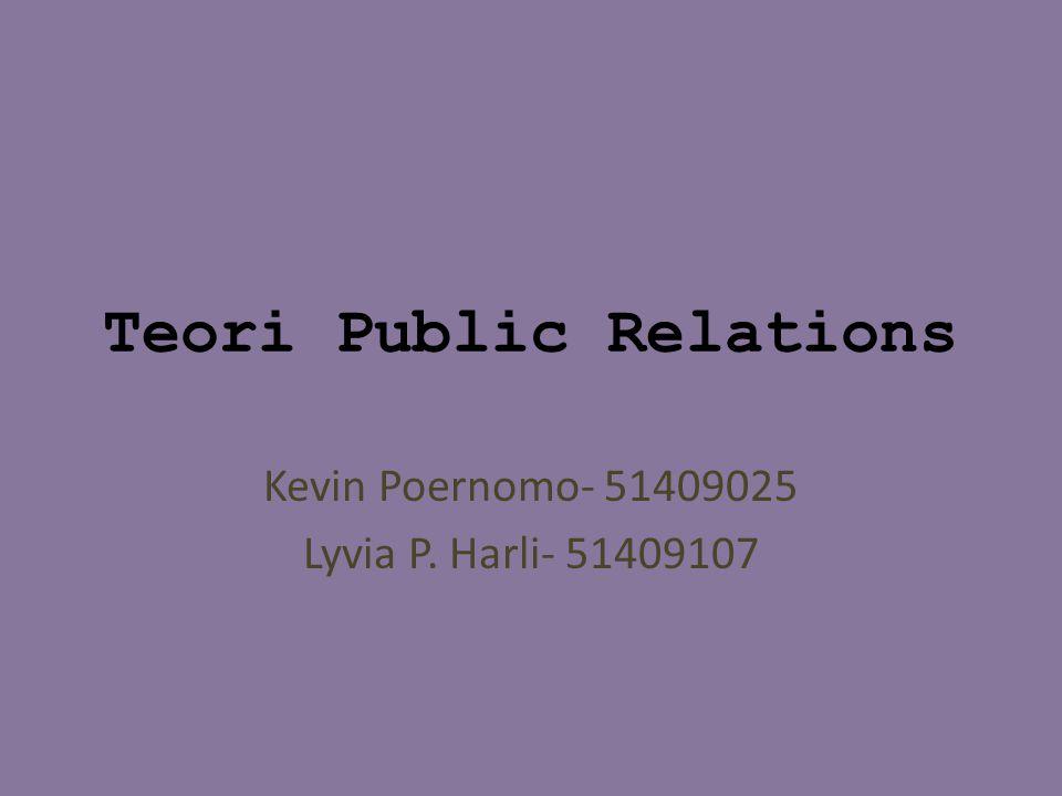 Teori Public Relations Kevin Poernomo- 51409025 Lyvia P. Harli- 51409107