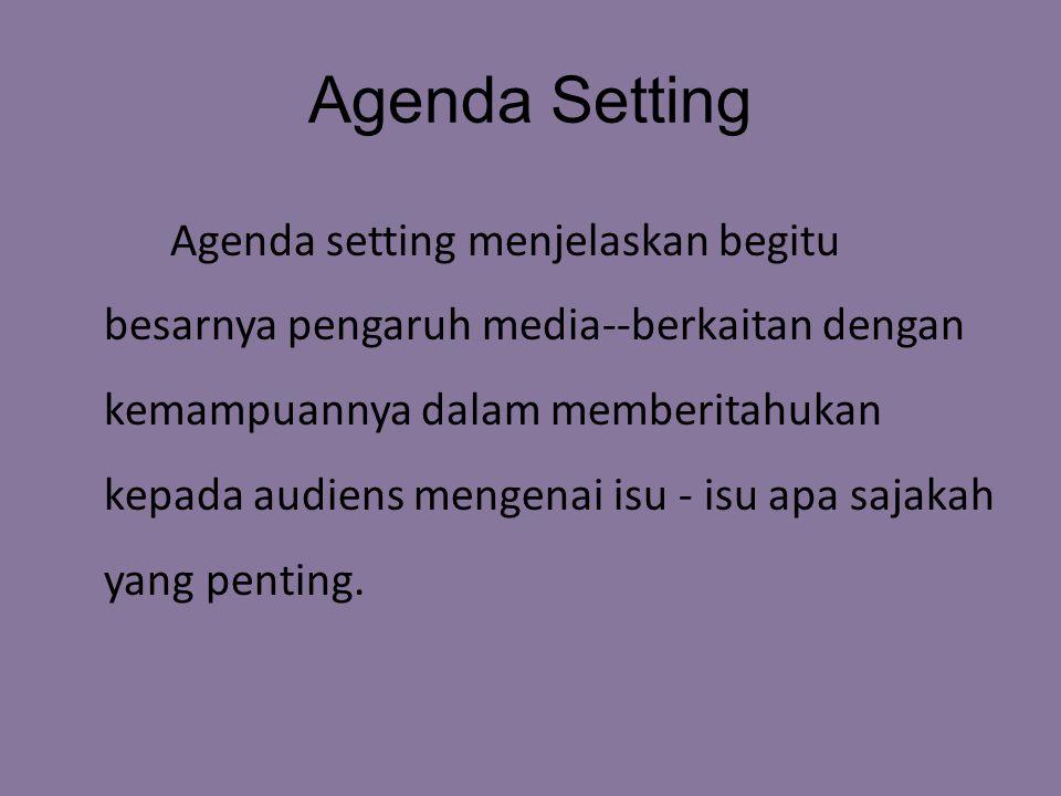 Agenda Setting Agenda setting menjelaskan begitu besarnya pengaruh media--berkaitan dengan kemampuannya dalam memberitahukan kepada audiens mengenai isu - isu apa sajakah yang penting.