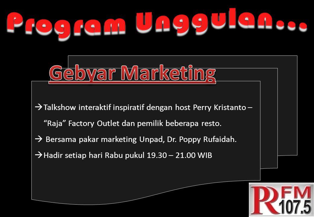 """ Talkshow interaktif inspiratif dengan host Perry Kristanto – """"Raja"""" Factory Outlet dan pemilik beberapa resto.  Bersama pakar marketing Unpad, Dr."""