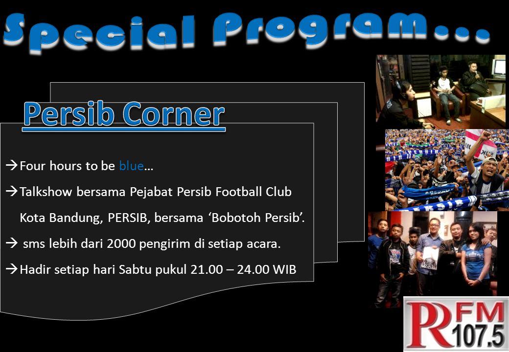  Four hours to be blue…  Talkshow bersama Pejabat Persib Football Club Kota Bandung, PERSIB, bersama 'Bobotoh Persib'.  sms lebih dari 2000 pengiri