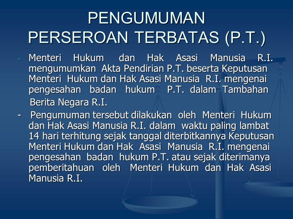 PENGUMUMAN PERSEROAN TERBATAS (P.T.) - Menteri Hukum dan Hak Asasi Manusia R.I. mengumumkan Akta Pendirian P.T. beserta Keputusan Menteri Hukum dan Ha