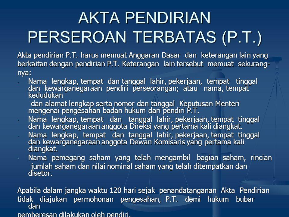 AKTA PENDIRIAN PERSEROAN TERBATAS (P.T.) Akta pendirian P.T. harus memuat Anggaran Dasar dan keterangan lain yang berkaitan dengan pendirian P.T. Kete