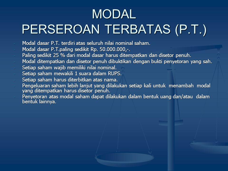 MODAL PERSEROAN TERBATAS (P.T.) - Modal dasar P.T. terdiri atas seluruh nilai nominal saham. - Modal dasar P.T.paling sedikit Rp. 50.000.000,-. - Pali