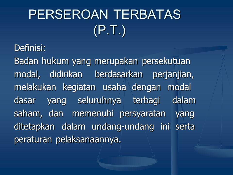 PERSEROAN TERBATAS (P.T.) PERSEROAN TERBATAS (P.T.) Definisi: Badan hukum yang merupakan persekutuan modal, didirikan berdasarkan perjanjian, melakuka
