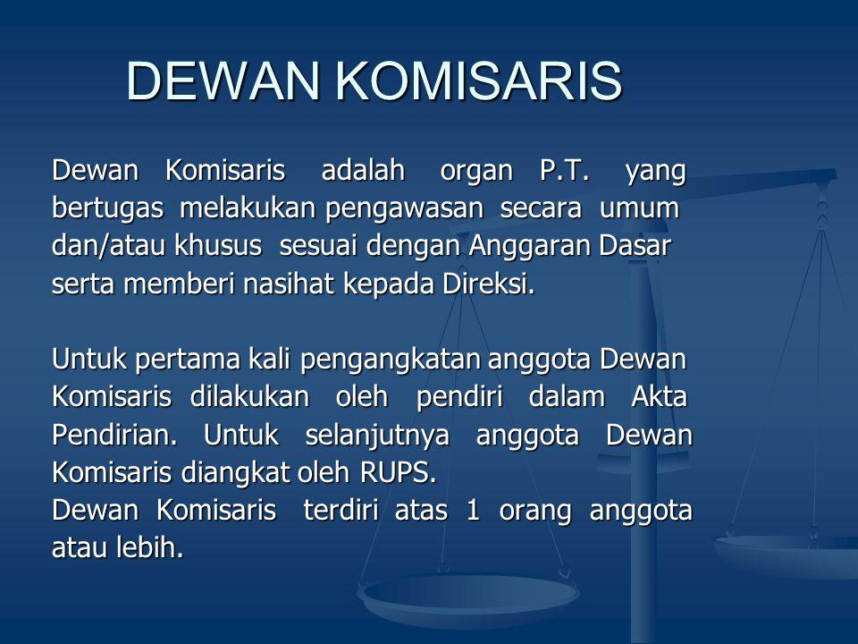 DEWAN KOMISARIS DEWAN KOMISARIS Dewan Komisaris adalah organ P.T. yang bertugas melakukan pengawasan secara umum dan/atau khusus sesuai dengan Anggara