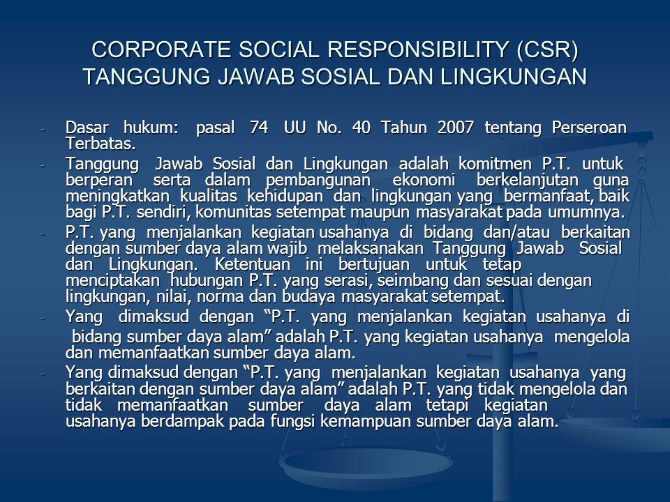 CORPORATE SOCIAL RESPONSIBILITY (CSR) TANGGUNG JAWAB SOSIAL DAN LINGKUNGAN - Dasar hukum: pasal 74 UU No. 40 Tahun 2007 tentang Perseroan Terbatas. -