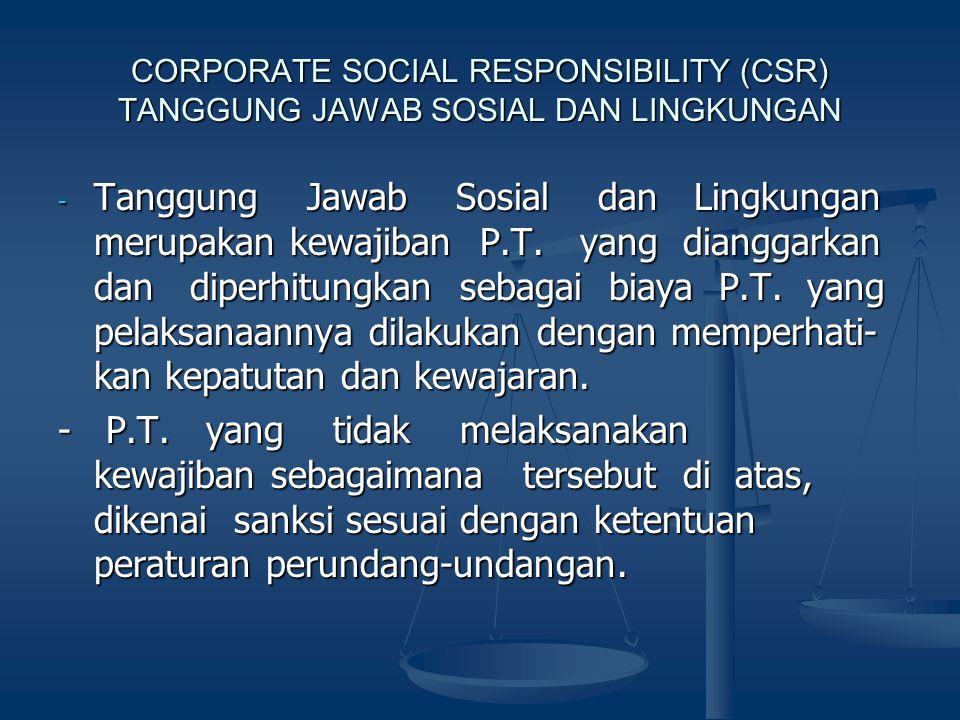 CORPORATE SOCIAL RESPONSIBILITY (CSR) TANGGUNG JAWAB SOSIAL DAN LINGKUNGAN - Tanggung Jawab Sosial dan Lingkungan merupakan kewajiban P.T. yang diangg