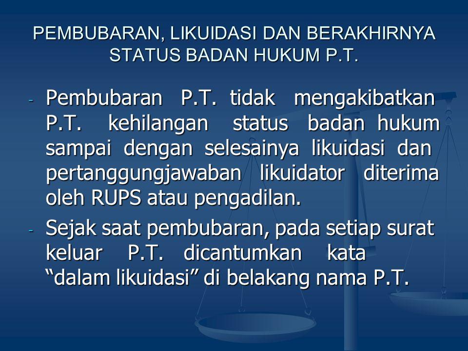 PEMBUBARAN, LIKUIDASI DAN BERAKHIRNYA STATUS BADAN HUKUM P.T. - Pembubaran P.T. tidak mengakibatkan P.T. kehilangan status badan hukum sampai dengan s